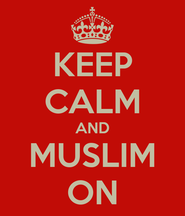KEEP CALM AND MUSLIM ON