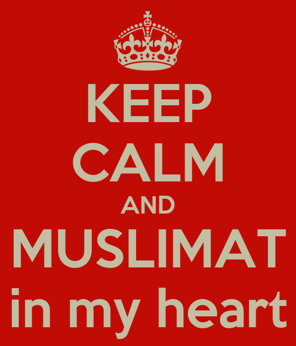 KEEP CALM AND MUSLIMAT in my heart