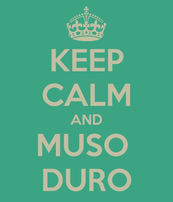 KEEP CALM AND MUSO  DURO