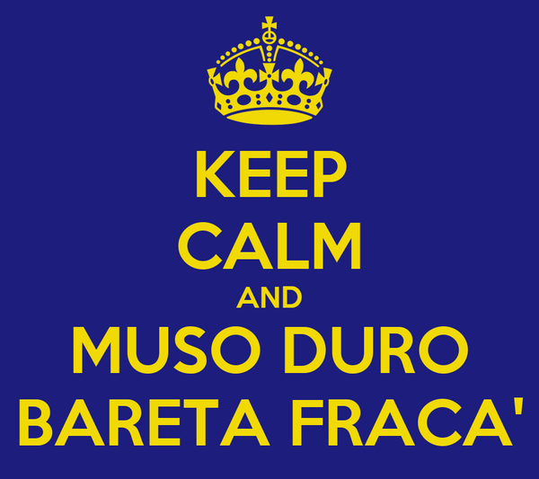 KEEP CALM AND MUSO DURO BARETA FRACA'