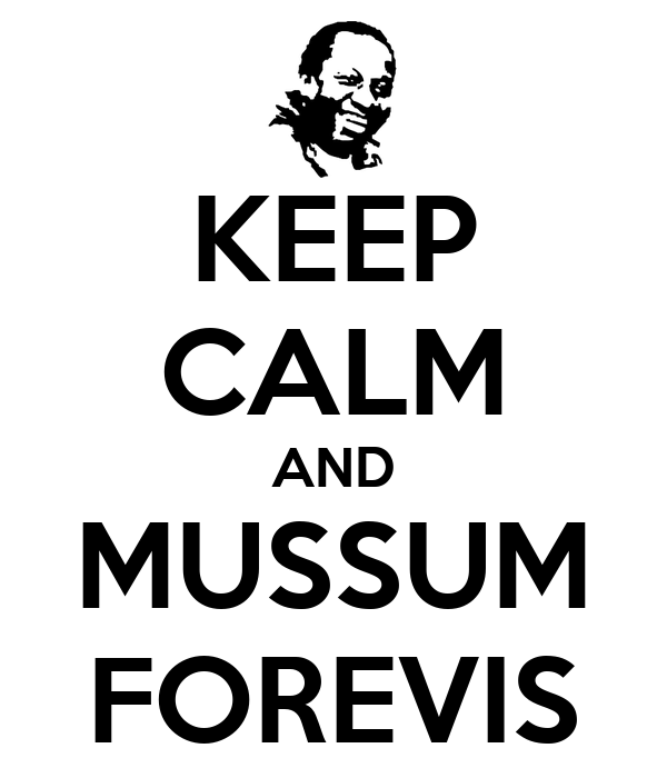 KEEP CALM AND MUSSUM FOREVIS