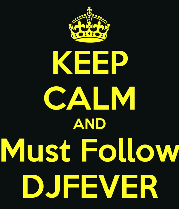 KEEP CALM AND Must Follow DJFEVER