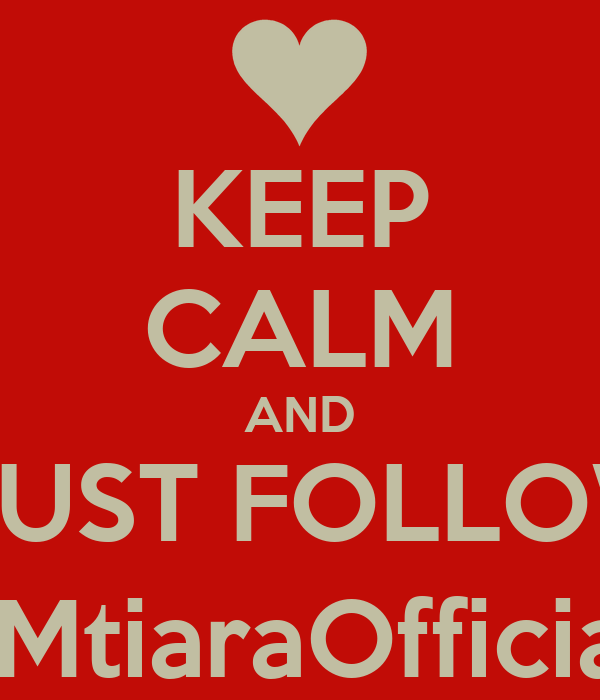 KEEP CALM AND MUST FOLLOW @MtiaraOfficial_