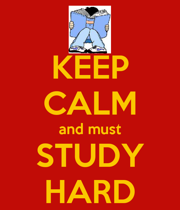 KEEP CALM and must STUDY HARD