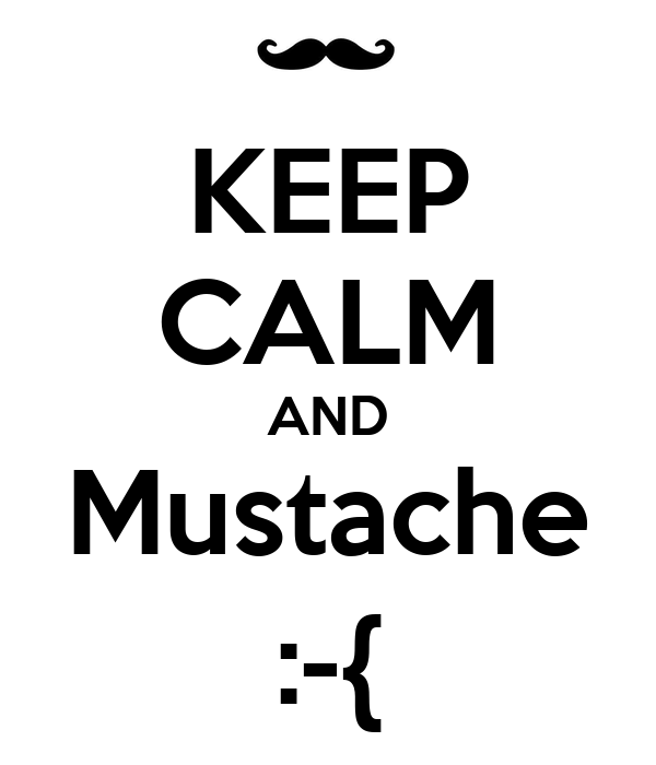 KEEP CALM AND Mustache :-{