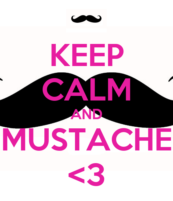 KEEP CALM AND MUSTACHE <3