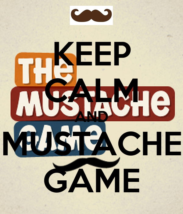 KEEP CALM AND MUSTACHE GAME