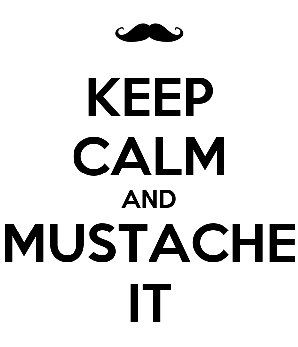 KEEP CALM AND MUSTACHE IT