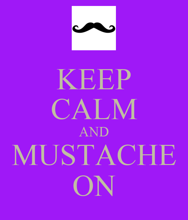 KEEP CALM AND MUSTACHE ON