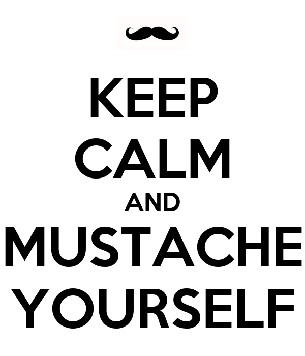 KEEP CALM AND MUSTACHE YOURSELF