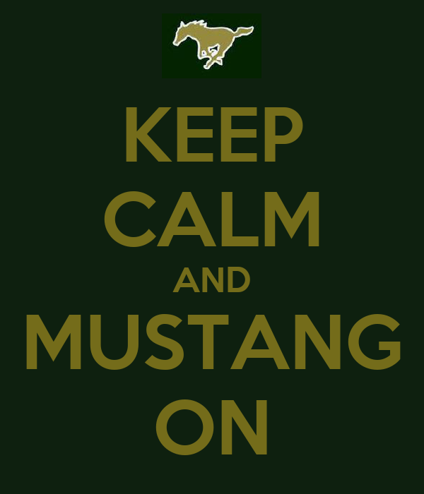 KEEP CALM AND MUSTANG ON