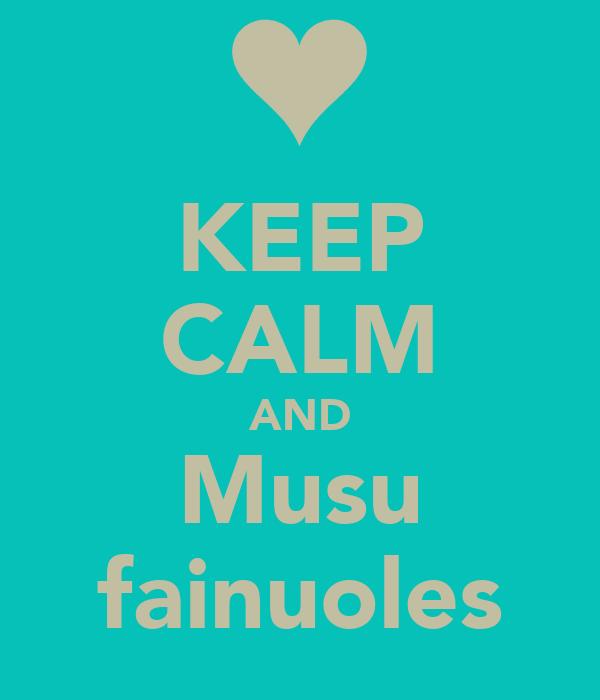 KEEP CALM AND Musu fainuoles