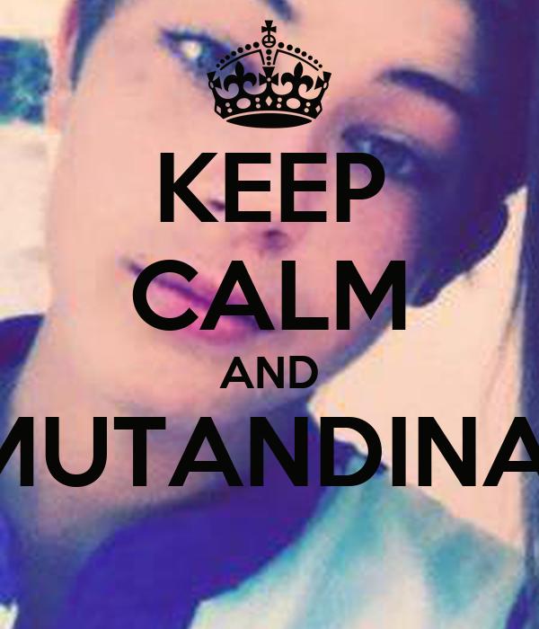 KEEP CALM AND MUTANDINA!