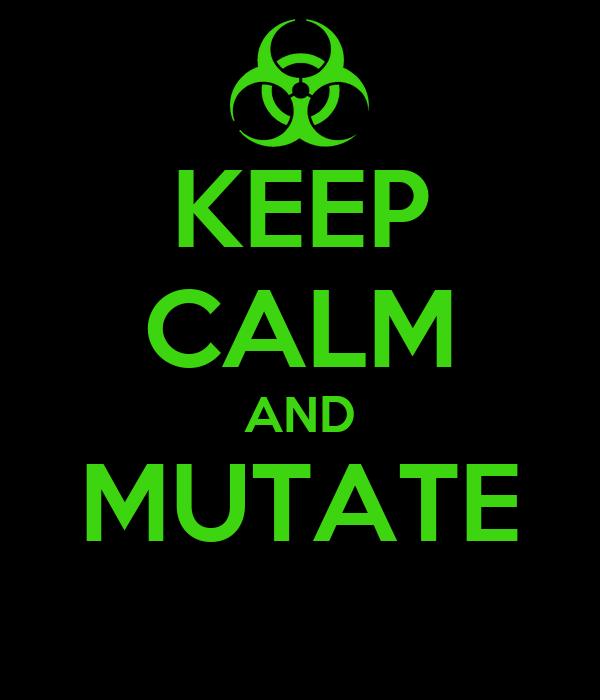 KEEP CALM AND MUTATE