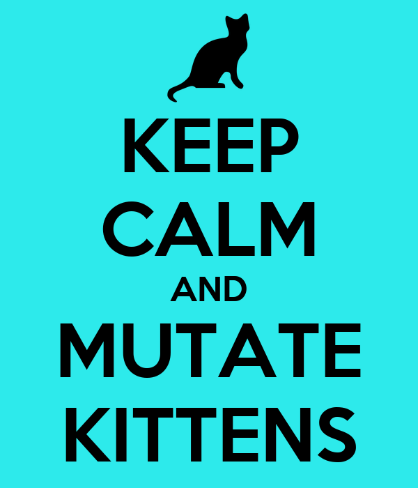 KEEP CALM AND MUTATE KITTENS