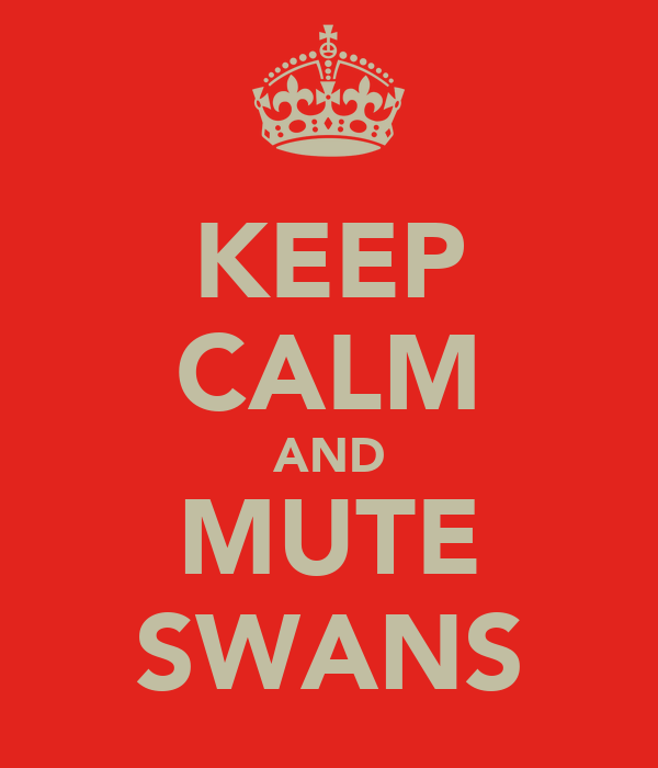 KEEP CALM AND MUTE SWANS