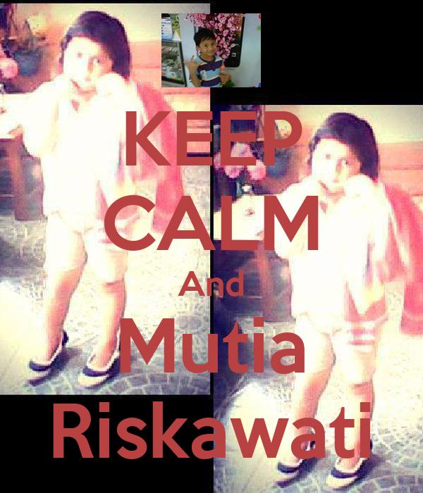 KEEP CALM And Mutia Riskawati