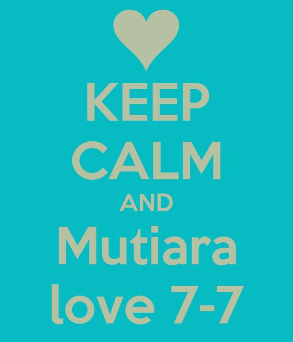 KEEP CALM AND Mutiara love 7-7