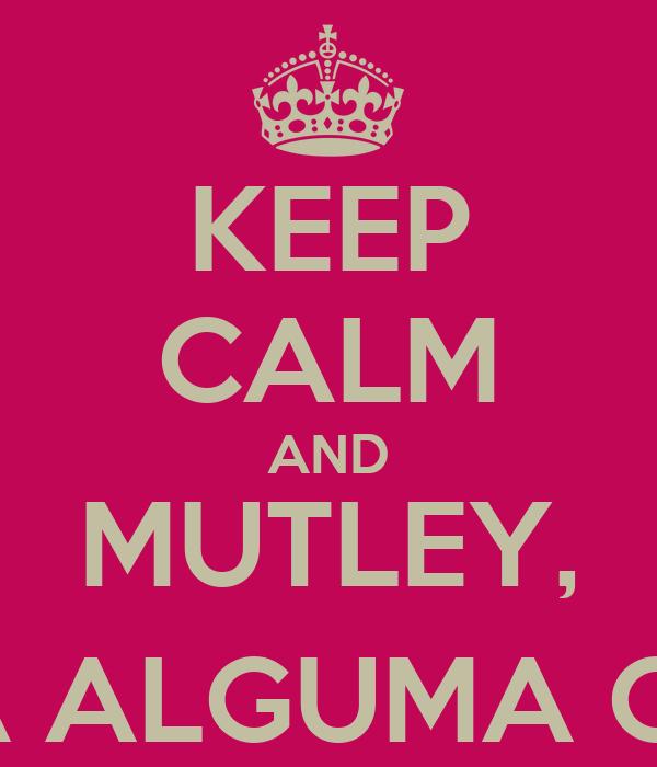 KEEP CALM AND MUTLEY, FAÇA ALGUMA COISA