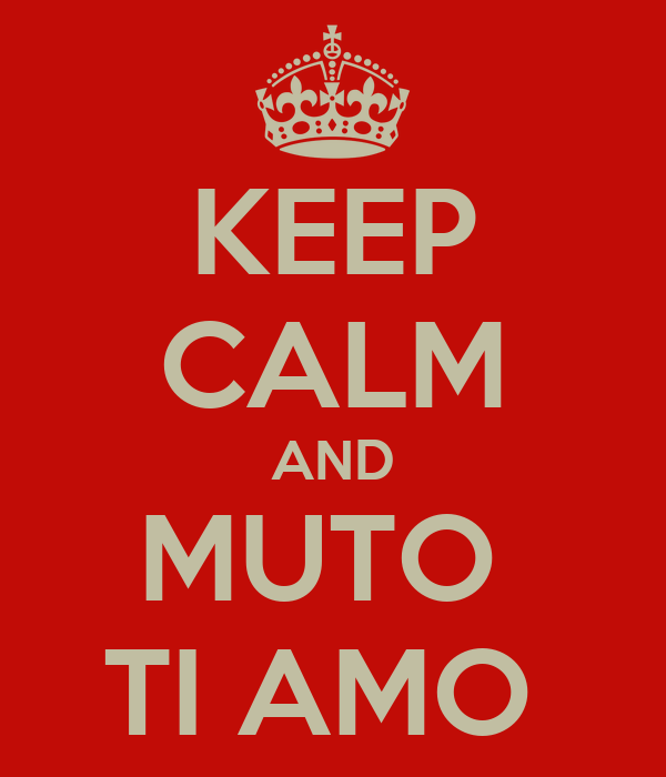 KEEP CALM AND MUTO  TI AMO