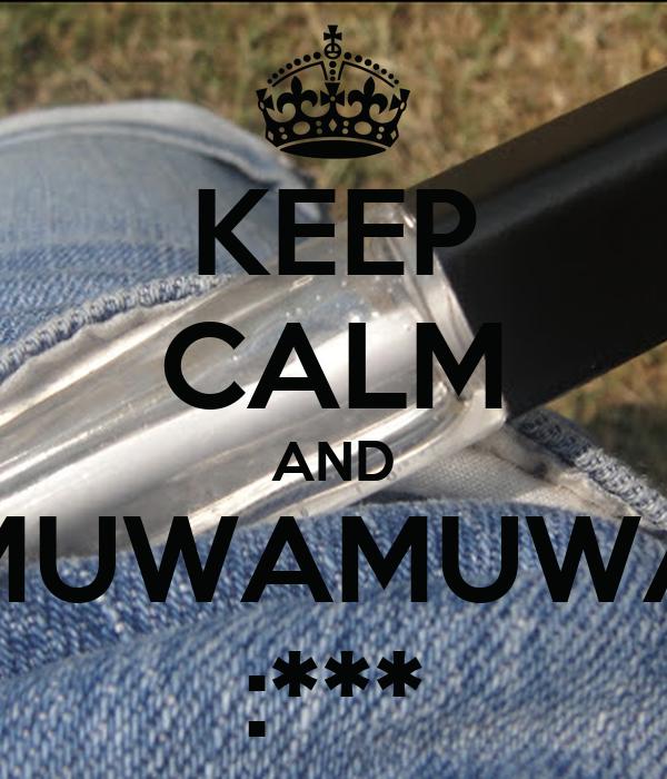 KEEP CALM AND MUWAMUWA :***