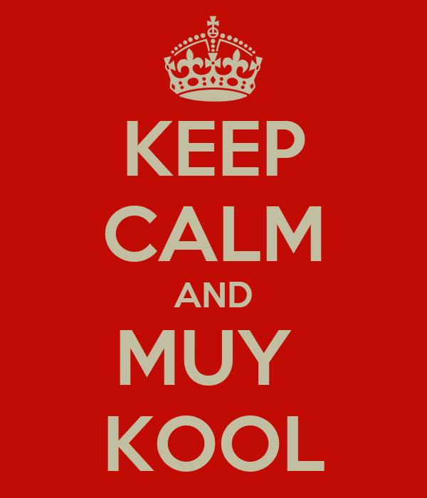 KEEP CALM AND MUY  KOOL