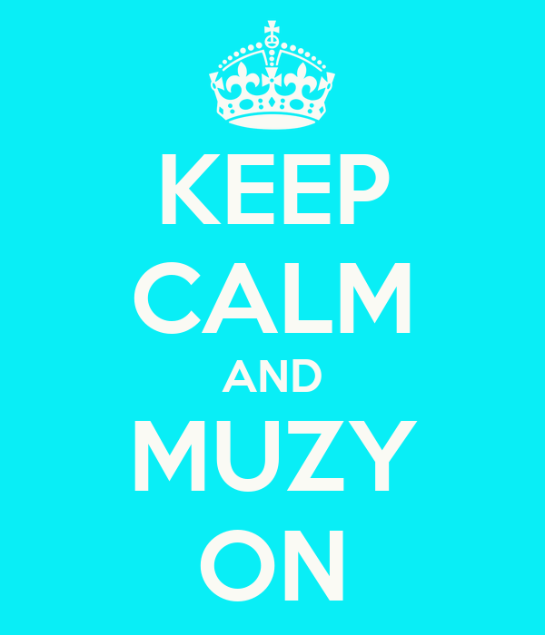 KEEP CALM AND MUZY ON