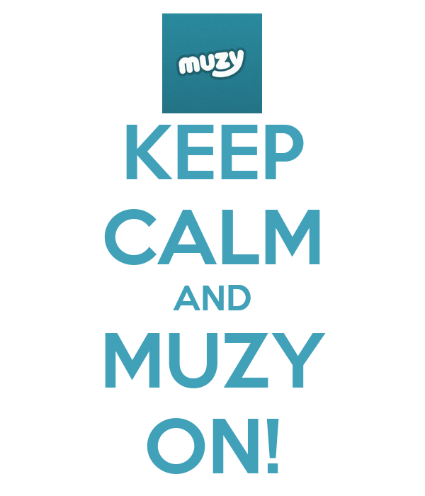 KEEP CALM AND MUZY ON!