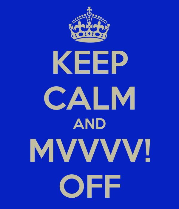 KEEP CALM AND MVVVV! OFF
