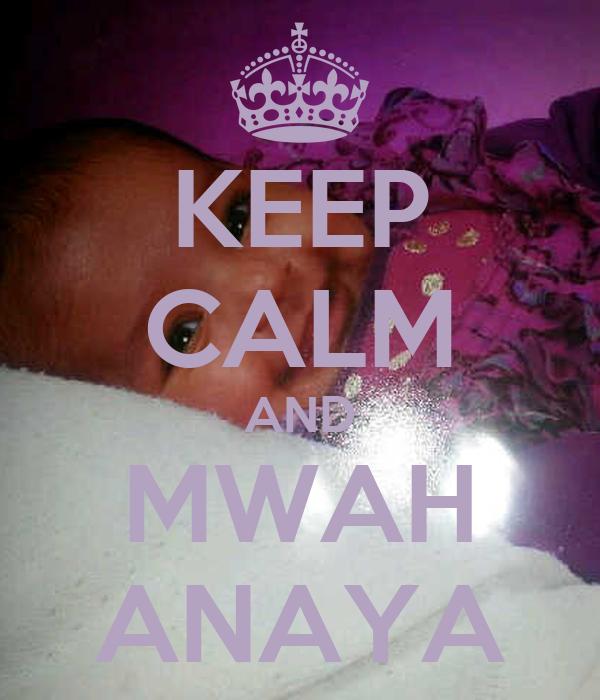 KEEP CALM AND MWAH ANAYA