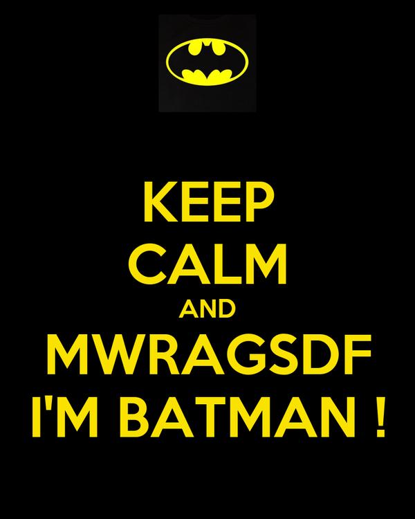 KEEP CALM AND MWRAGSDF I'M BATMAN !