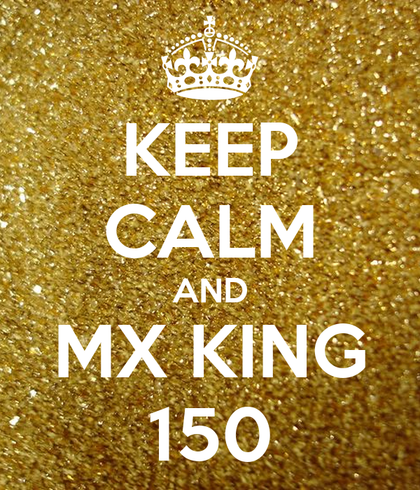 KEEP CALM AND MX KING 150