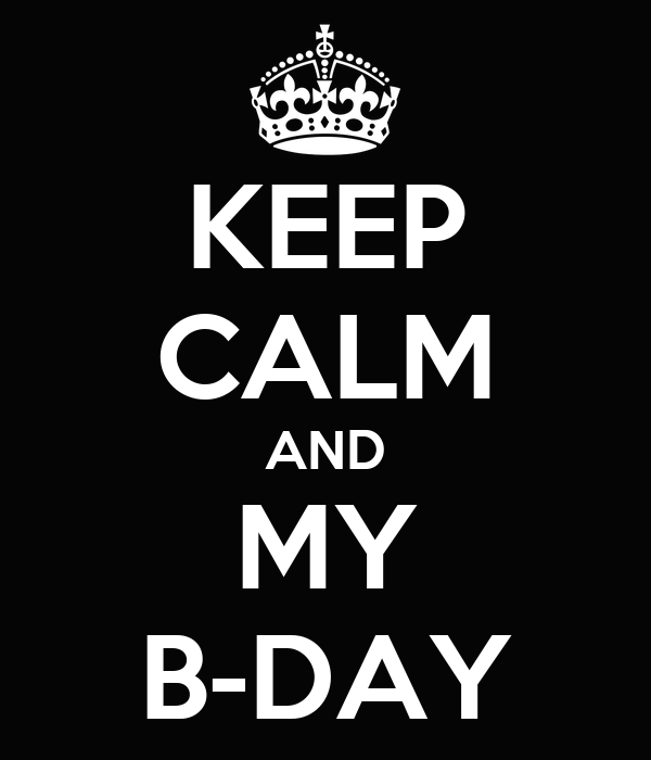 KEEP CALM AND MY B-DAY