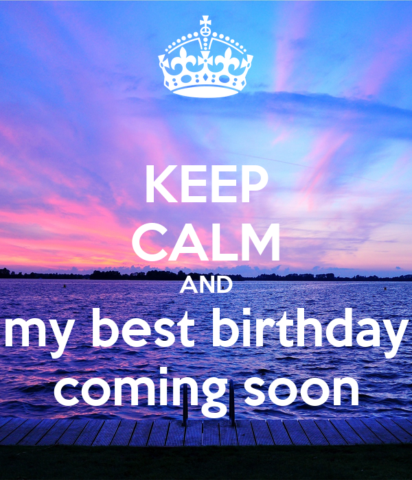 KEEP CALM AND my best birthday coming soon