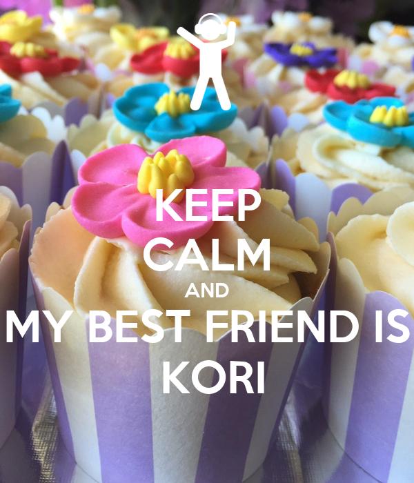 KEEP CALM AND MY BEST FRIEND IS  KORI