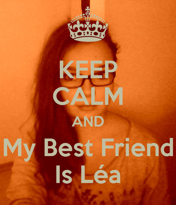 KEEP CALM AND My Best Friend Is Léa