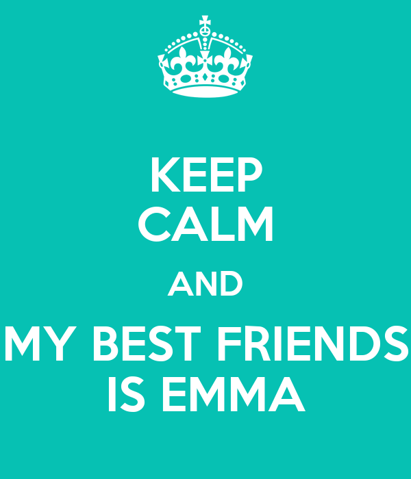 KEEP CALM AND MY BEST FRIENDS IS EMMA