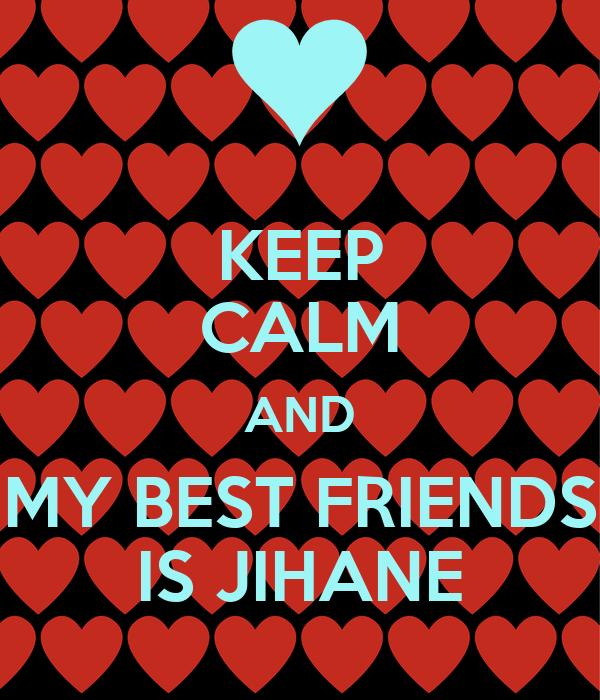 KEEP CALM AND MY BEST FRIENDS IS JIHANE