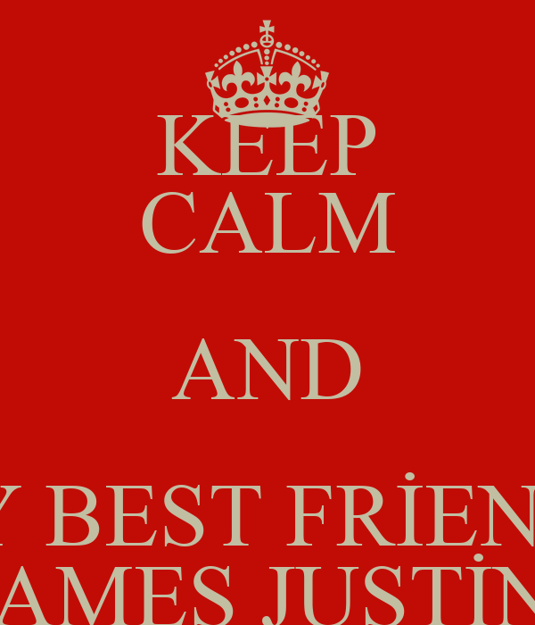 KEEP CALM AND MY BEST FRİENDS JAMES JUSTİN
