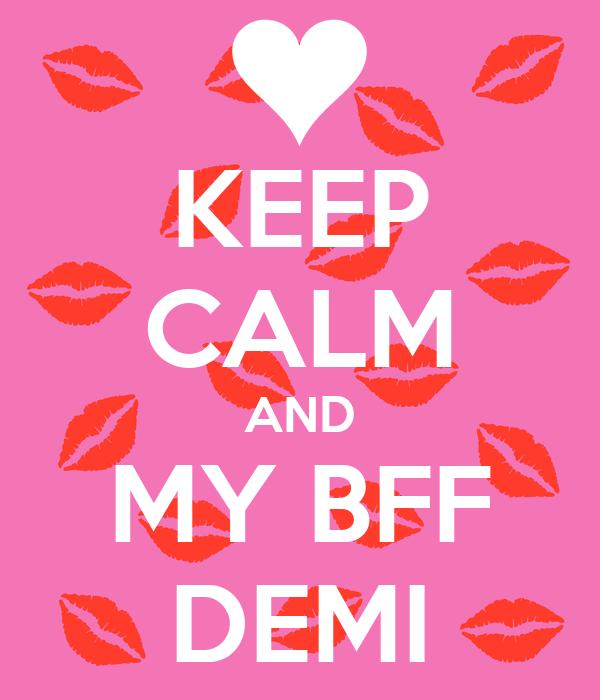 KEEP CALM AND MY BFF DEMI