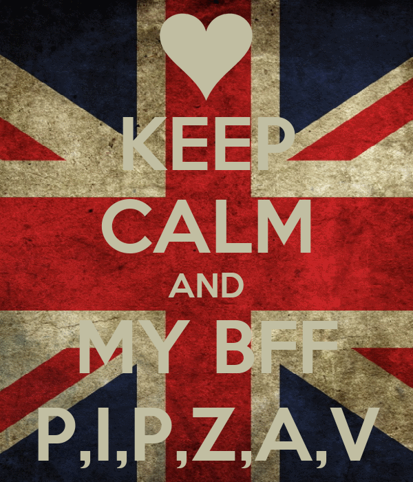 KEEP CALM AND MY BFF P,I,P,Z,A,V