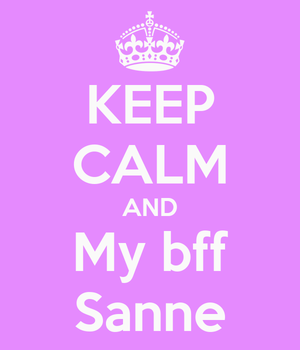 KEEP CALM AND My bff Sanne