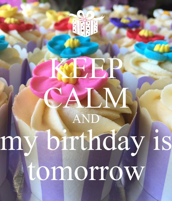 KEEP CALM AND my birthday is tomorrow