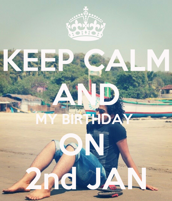 KEEP CALM AND MY BIRTHDAY ON 2nd JAN Poster
