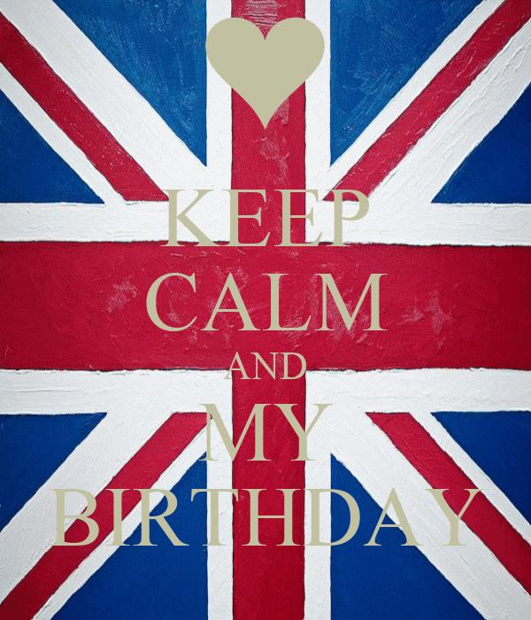KEEP CALM AND MY BIRTHDAY