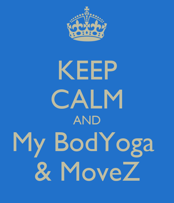 KEEP CALM AND My BodYoga  & MoveZ