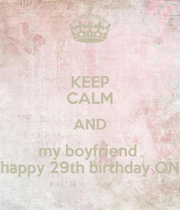 KEEP CALM AND my boyfriend  happy 29th birthday ON