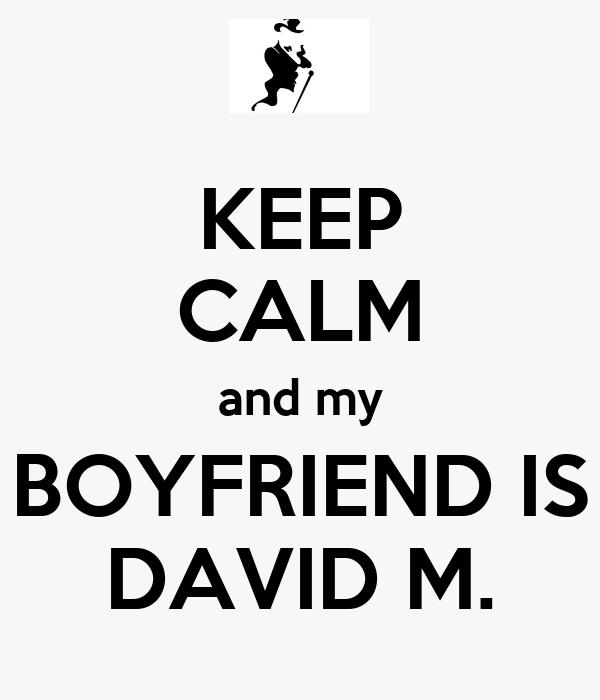 KEEP CALM and my BOYFRIEND IS DAVID M.