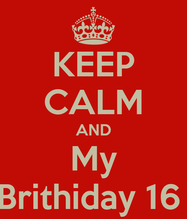 KEEP CALM AND My Brithiday 16