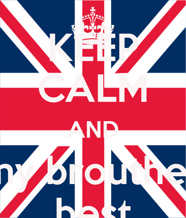 KEEP CALM AND my brouther best